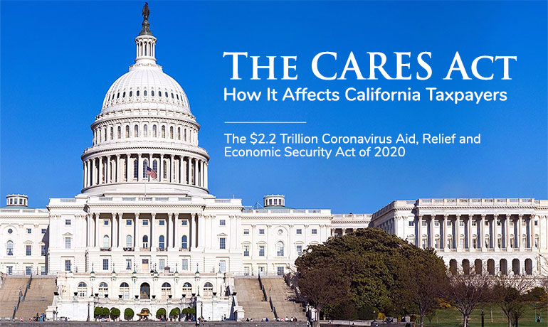 How The $2 Trillion Coronavirus Aid, Relief and Economic Security Act (CARES) Benefits Californians